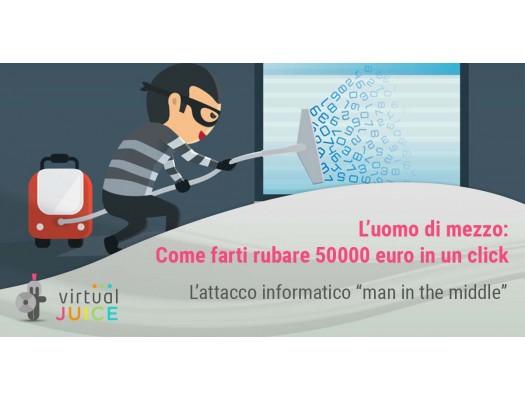L'UOMO DI MEZZO CHE TI RUBA 50.000 EURO IN UN CLICK